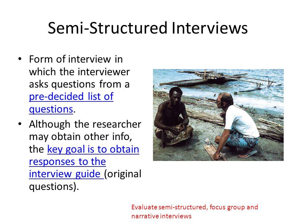 Semi-Structured InterviewsInterviews Strengths Standardization of procedure.
