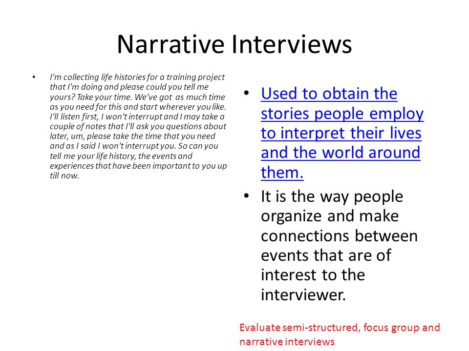 Narrative Interviews I'm collecting life histories for a training project that I'm doing and please could you tell me yours? Take your time. We've got