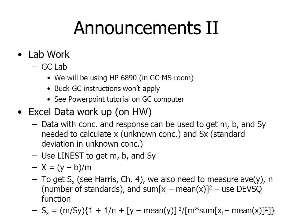Announcements II Lab Work –GC Lab We will be using HP 6890 (in GC-MS room) Buck GC instructions won't apply See Powerpoint tutorial on GC computer Excel Data work up (on HW) –Data with conc.