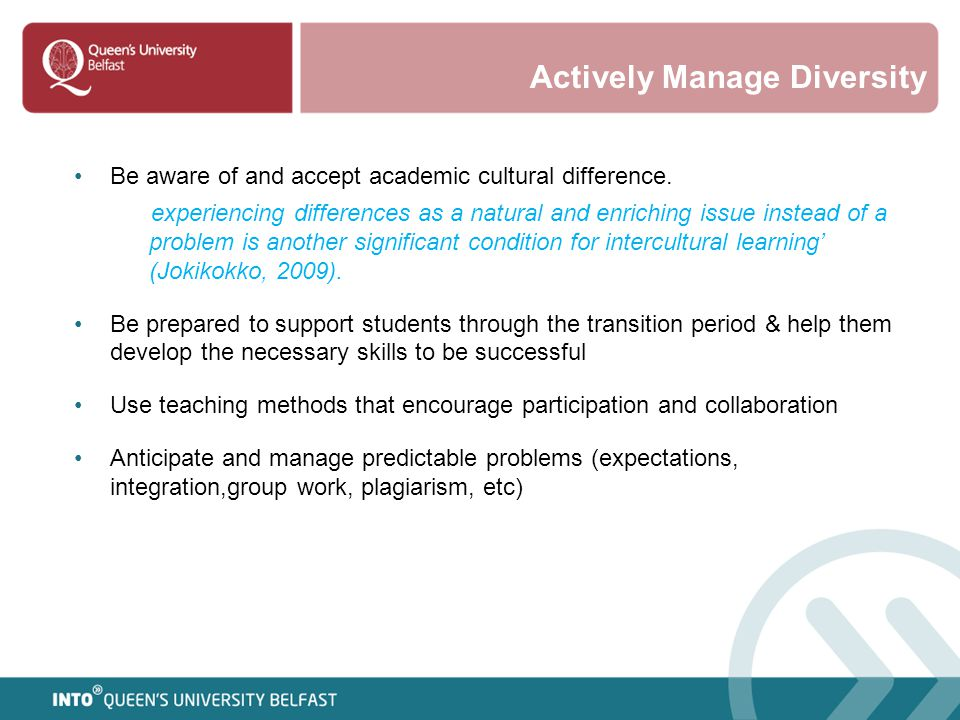 Actively Manage Diversity Be aware of and accept academic cultural difference. experiencing differences as a natural and enriching issue instead of a