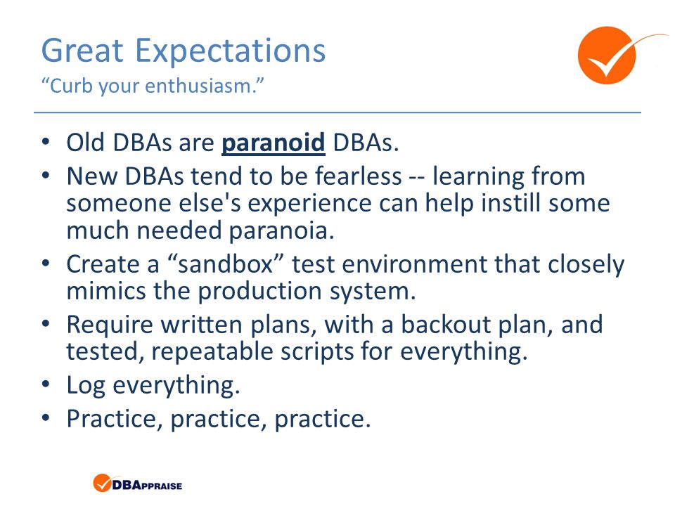 Great Expectations Curb your enthusiasm. Old DBAs are paranoid DBAs.
