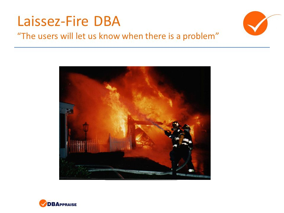 Laissez-Fire DBA The users will let us know when there is a problem