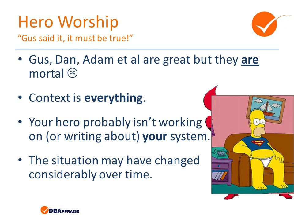 Hero Worship Gus said it, it must be true! Gus, Dan, Adam et al are great but they are mortal  Context is everything.
