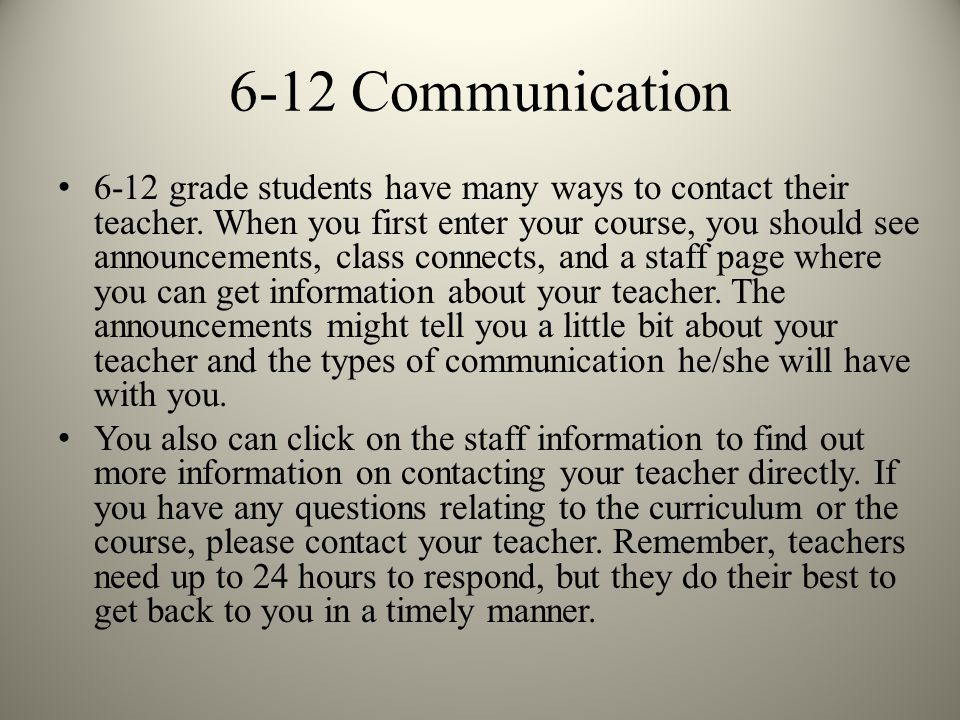 6-12 Communication 6-12 grade students have many ways to contact their teacher.