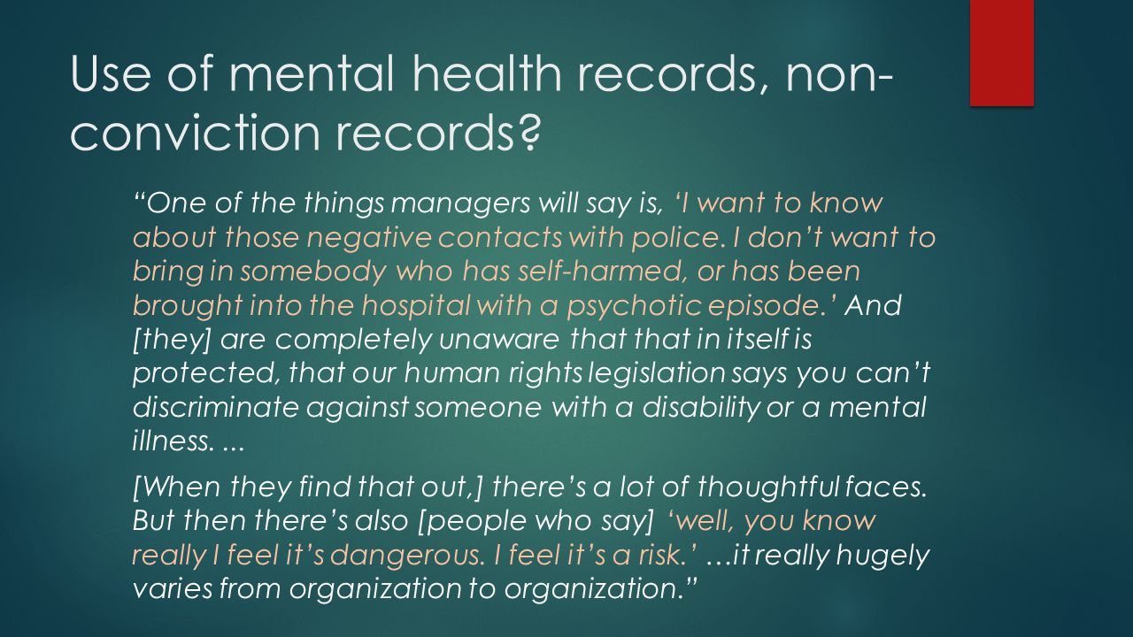 """Use of mental health records, non- conviction records? """"One of the things managers will say is, 'I want to know about those negative contacts with pol"""