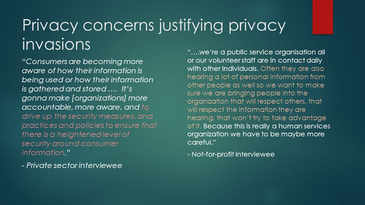 Privacy concerns justifying privacy invasions Consumers are becoming more aware of how their information is being used or how their information is gathered and stored ….