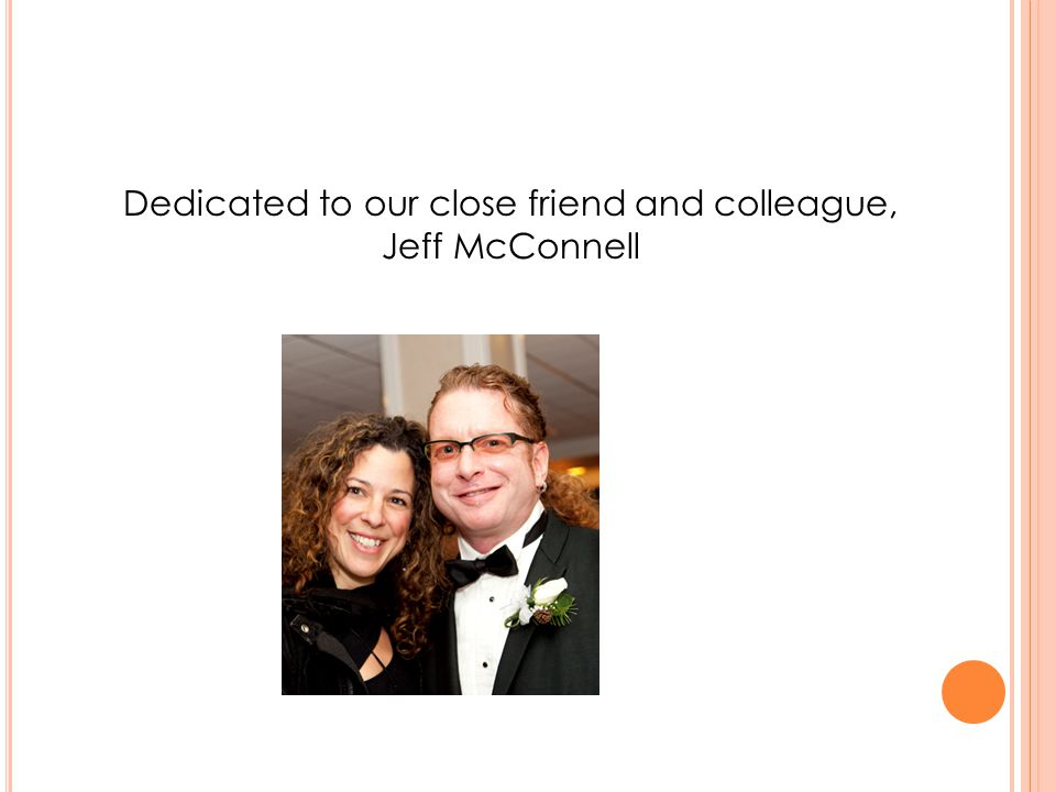 Dedicated to our close friend and colleague, Jeff McConnell