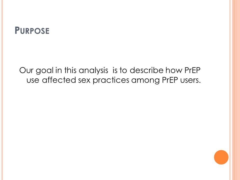 P URPOSE Our goal in this analysis is to describe how PrEP use affected sex practices among PrEP users.