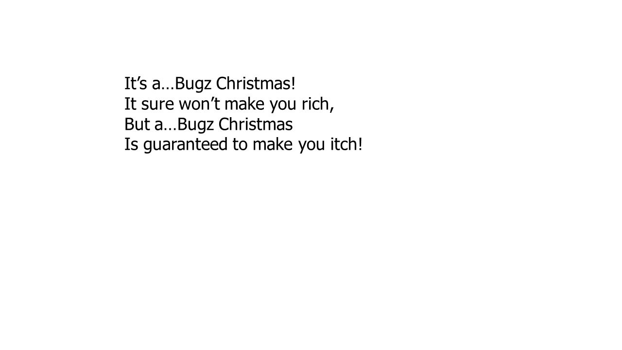 It's a…Bugz Christmas! It sure won't make you rich, But a…Bugz Christmas Is guaranteed to make you itch!