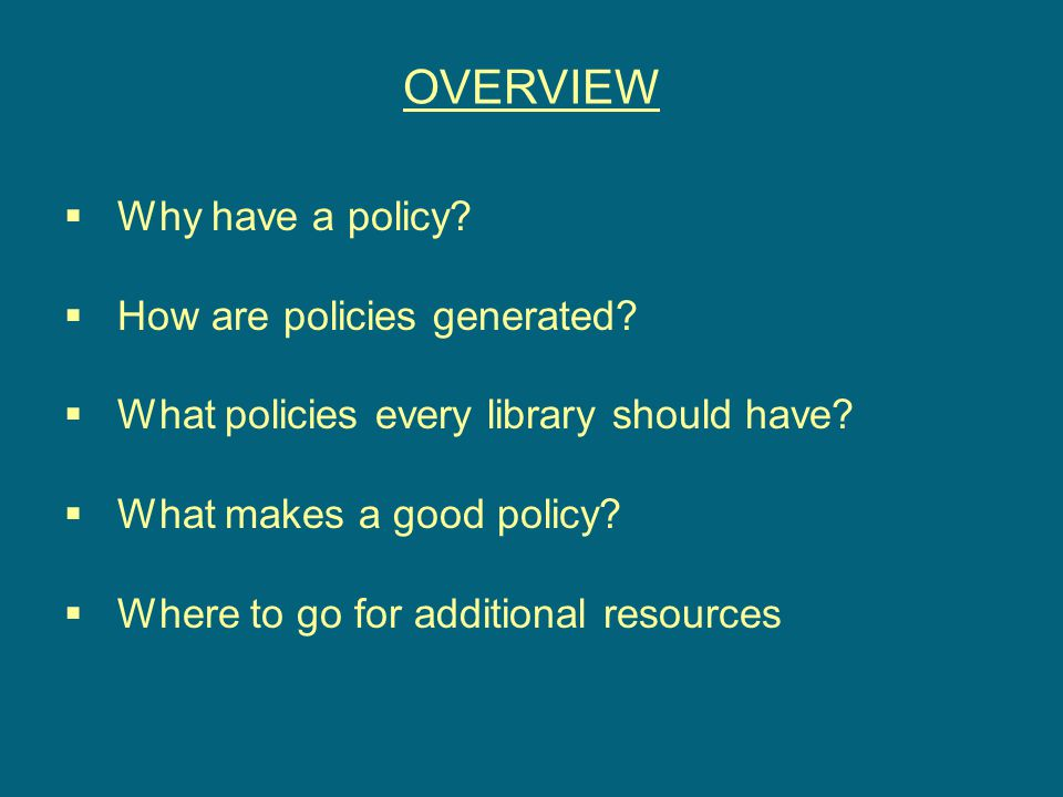 OVERVIEW  Why have a policy.  How are policies generated.