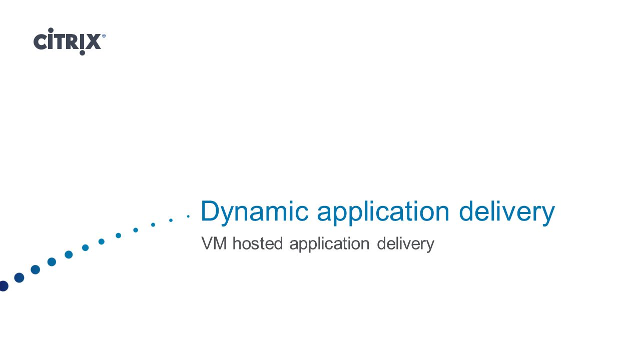 Dynamic application delivery VM hosted application delivery