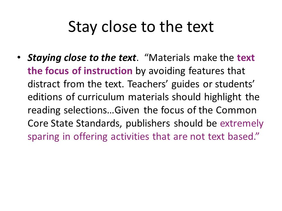 Stay close to the text Staying close to the text.