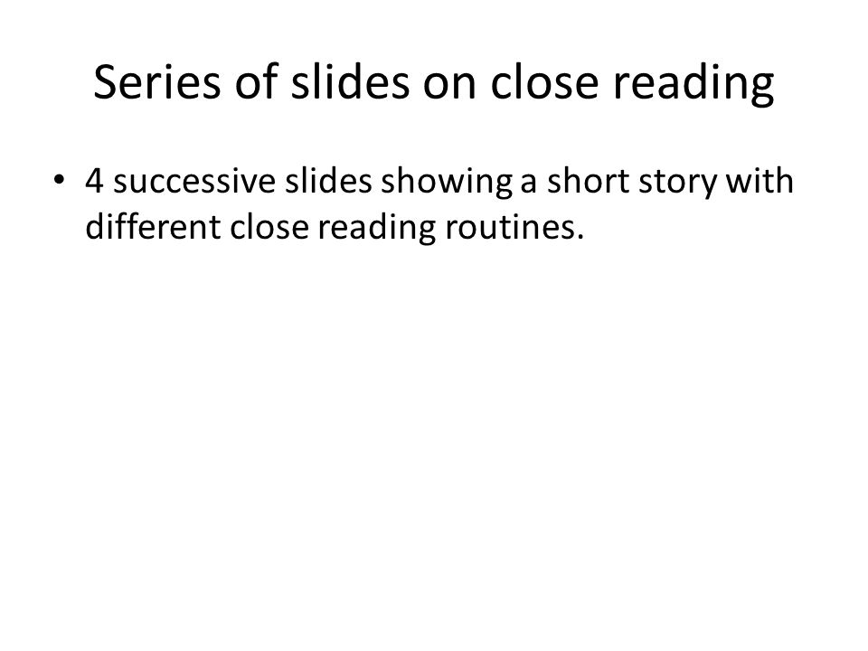 Series of slides on close reading 4 successive slides showing a short story with different close reading routines.