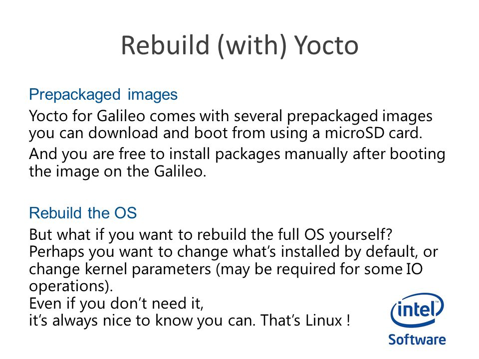 Yocto output files Rebuild Yocto vs build for Yocto Yocto can be used in two different ways.