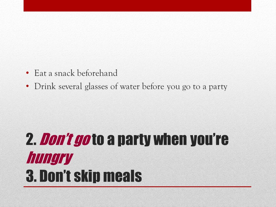 2. Don't go to a party when you're hungry 3.
