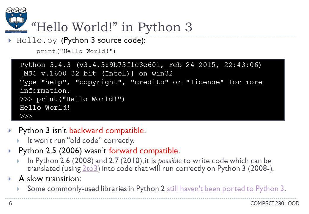  Hello.py (Python 3 source code): print( Hello World! )  Python 3 isn't backward compatible.