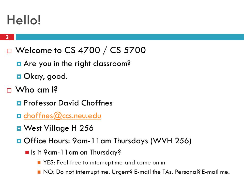 Hello. 2  Welcome to CS 4700 / CS 5700  Are you in the right classroom.