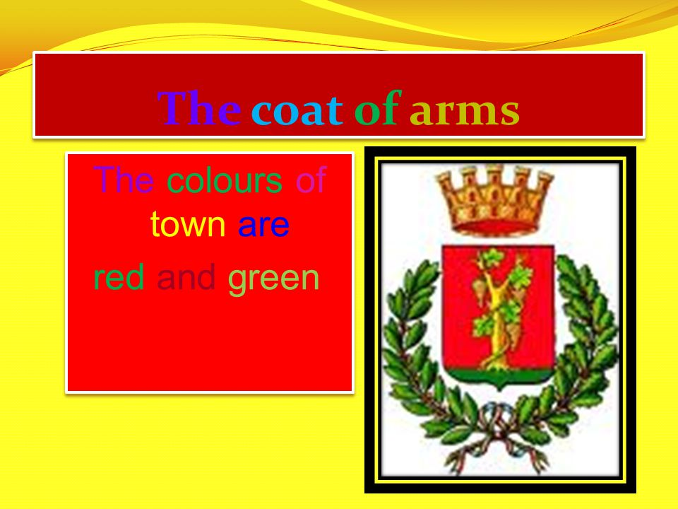 The coat of arms The colours of town are red and green. The colours of town are red and green.