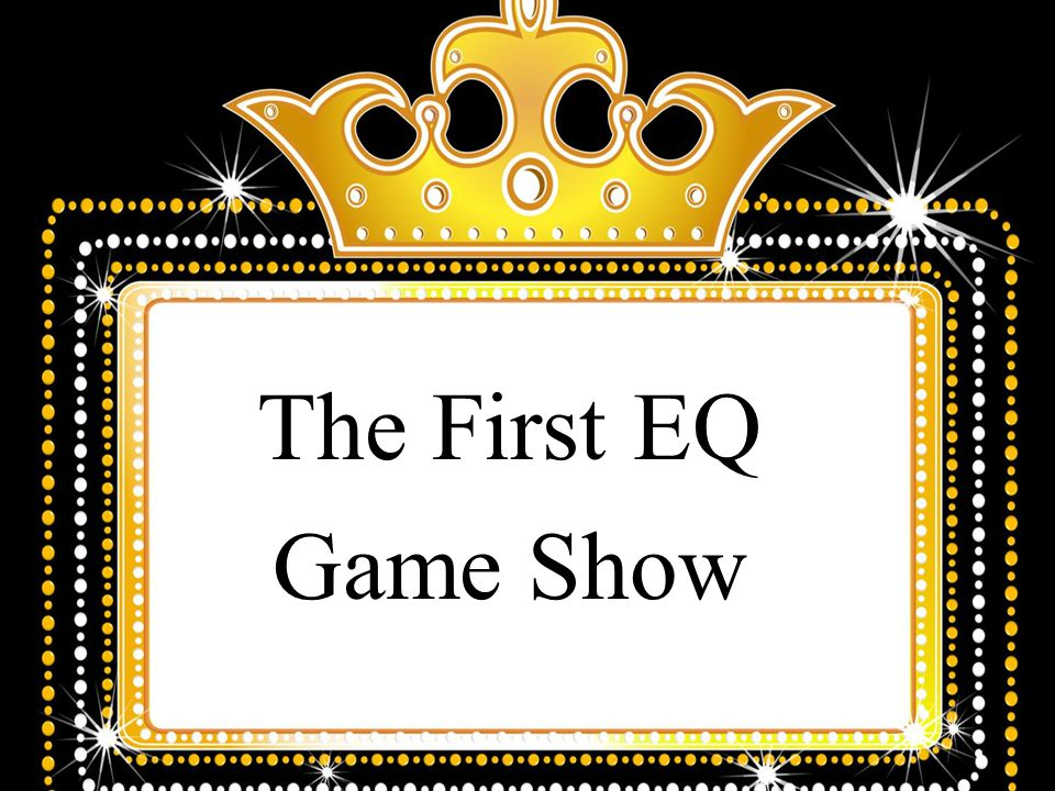 The First EQ Game Show