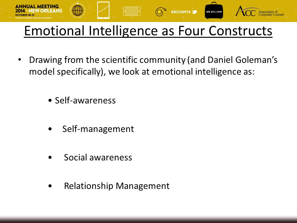 Emotional Intelligence as Four Constructs Drawing from the scientific community (and Daniel Goleman's model specifically), we look at emotional intell