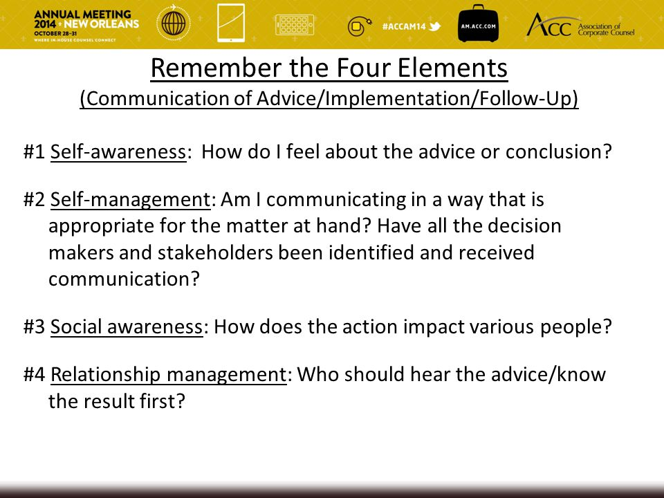 Remember the Four Elements (Communication of Advice/Implementation/Follow-Up) #1 Self-awareness: How do I feel about the advice or conclusion? #2 Self
