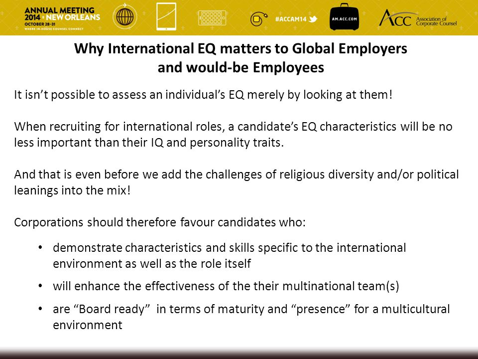 Why International EQ matters to Global Employers and would-be Employees It isn't possible to assess an individual's EQ merely by looking at them! When