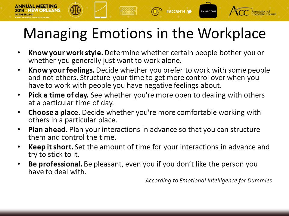 Managing Emotions in the Workplace Know your work style. Determine whether certain people bother you or whether you generally just want to work alone.