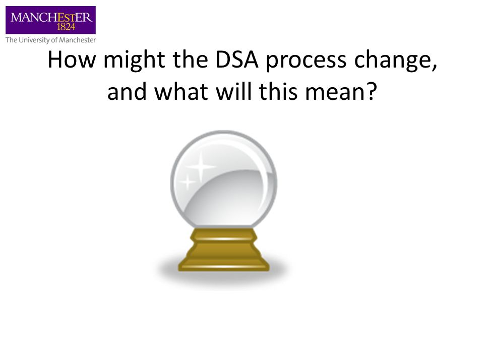How might the DSA process change, and what will this mean?
