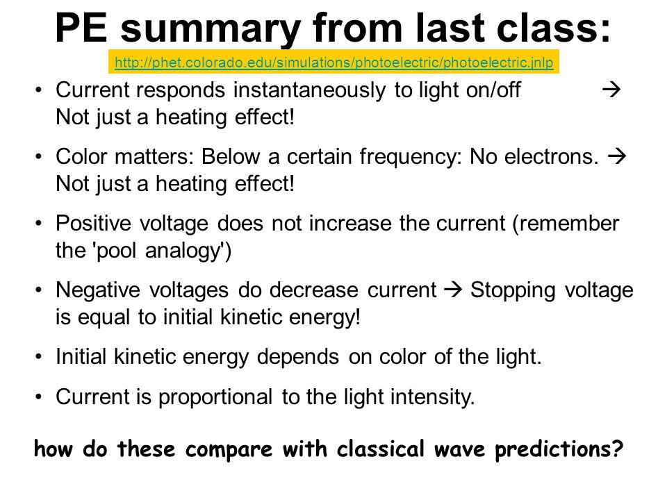 PE summary from last class: Current responds instantaneously to light on/off  Not just a heating effect! Color matters: Below a certain frequency: No