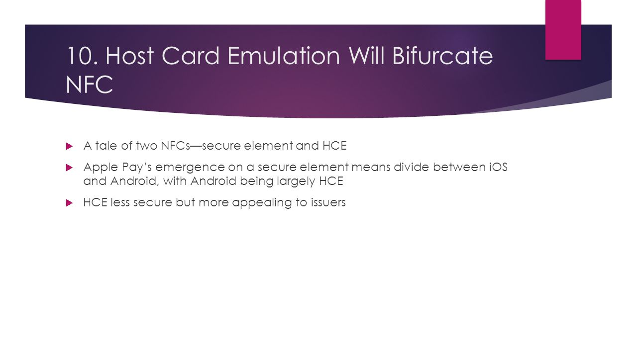 10. Host Card Emulation Will Bifurcate NFC  A tale of two NFCs—secure element and HCE  Apple Pay's emergence on a secure element means divide betwee