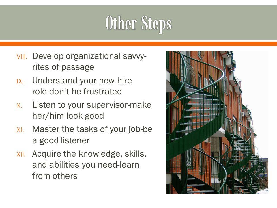 VIII. Develop organizational savvy- rites of passage IX.