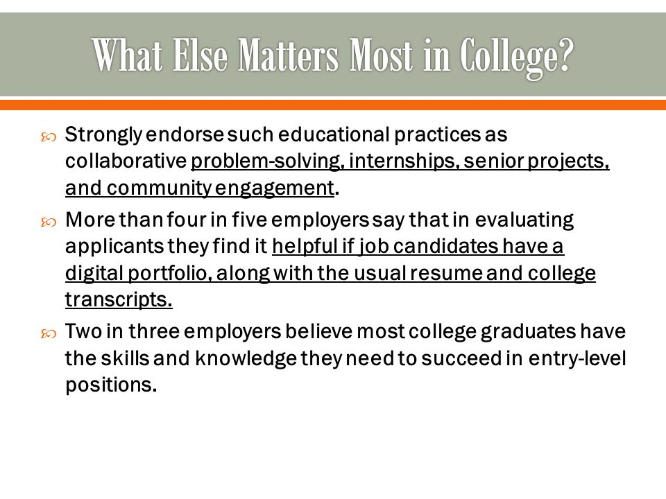  What this survey of employers and others have suggested is that the major isn t nearly as important as what college students do in and out of the classroom.
