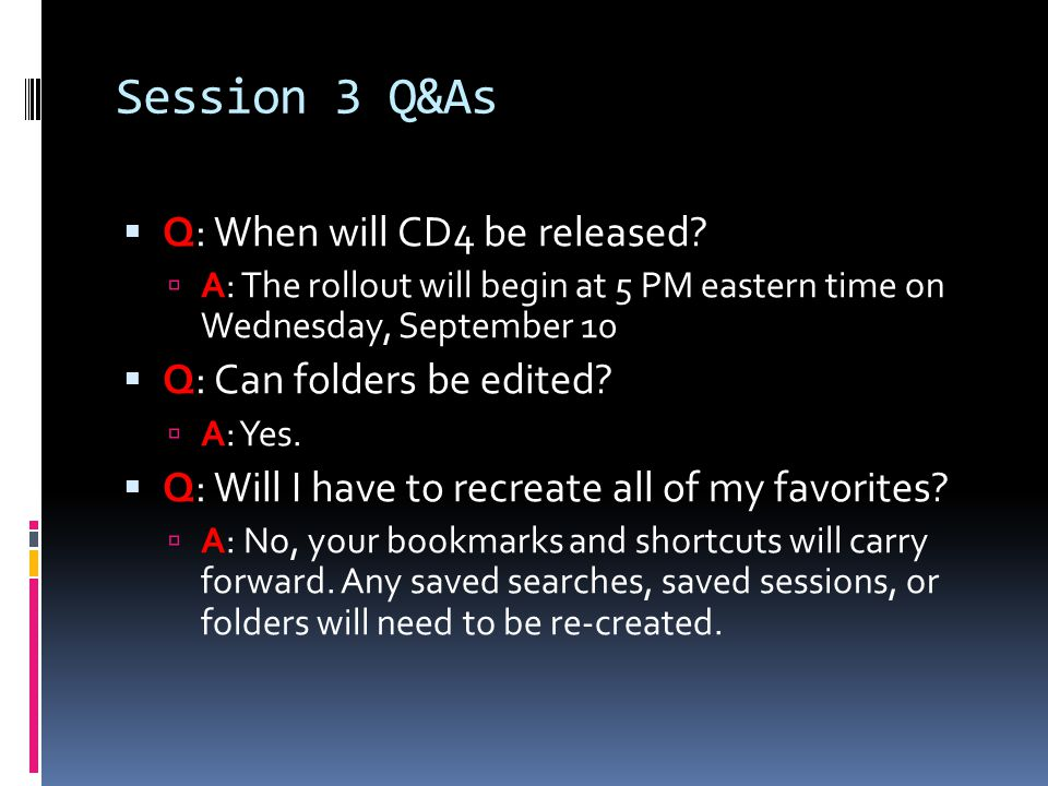 Session 3 Q&As  Q: When will CD4 be released.