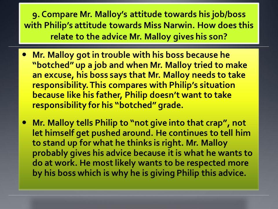 9. Compare Mr. Malloy's attitude towards his job/boss with Philip's attitude towards Miss Narwin.