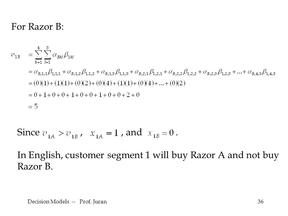Decision Models -- Prof. Juran36 For Razor B: Since,, and.
