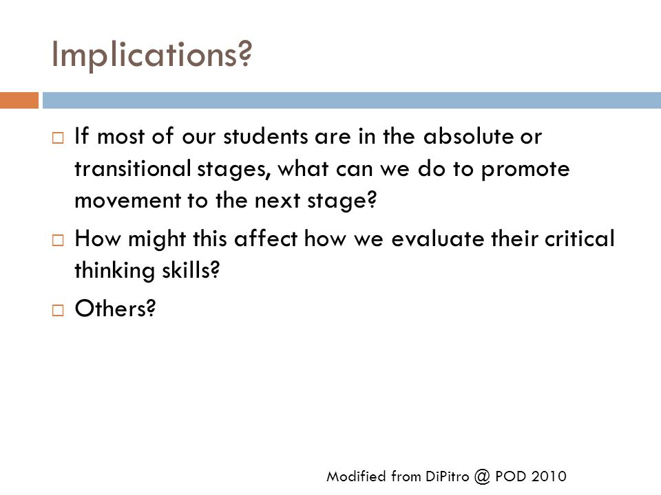 Implications?  If most of our students are in the absolute or transitional stages, what can we do to promote movement to the next stage?  How might