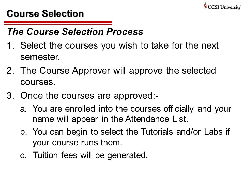 Course Selection The Course Selection Process 1.Select the courses you wish to take for the next semester.
