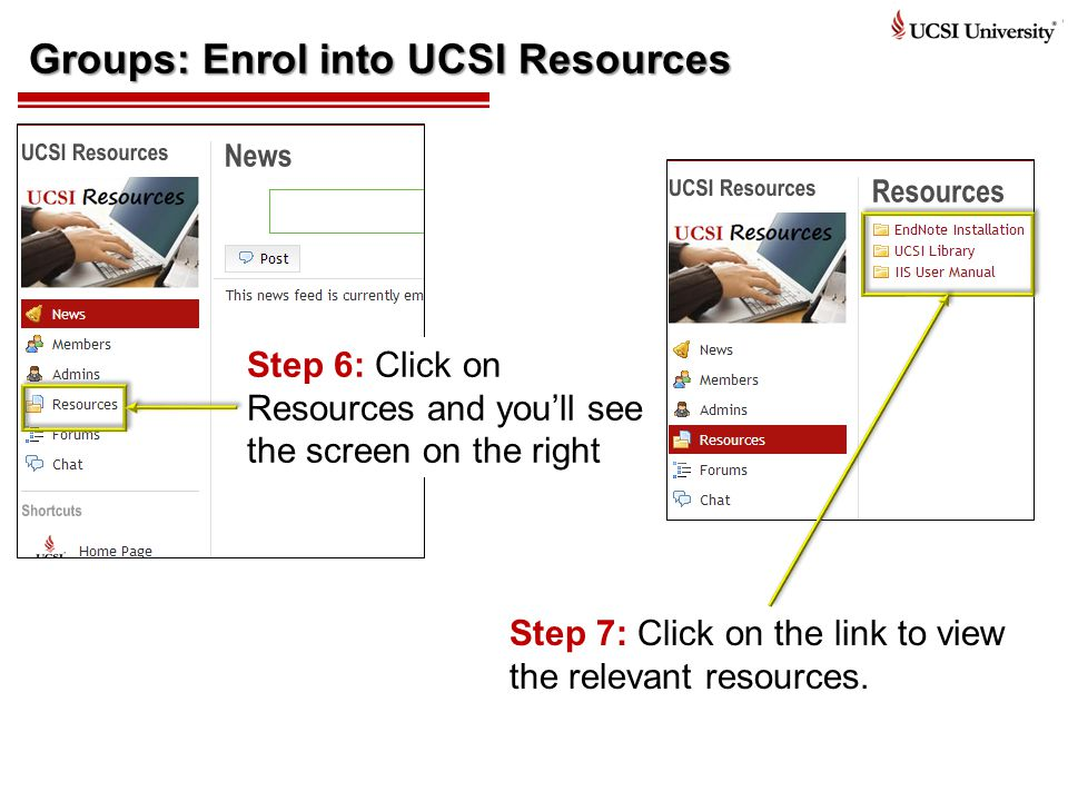 Groups: Enrol into UCSI Resources Step 6: Click on Resources and you'll see the screen on the right Step 7: Click on the link to view the relevant resources.