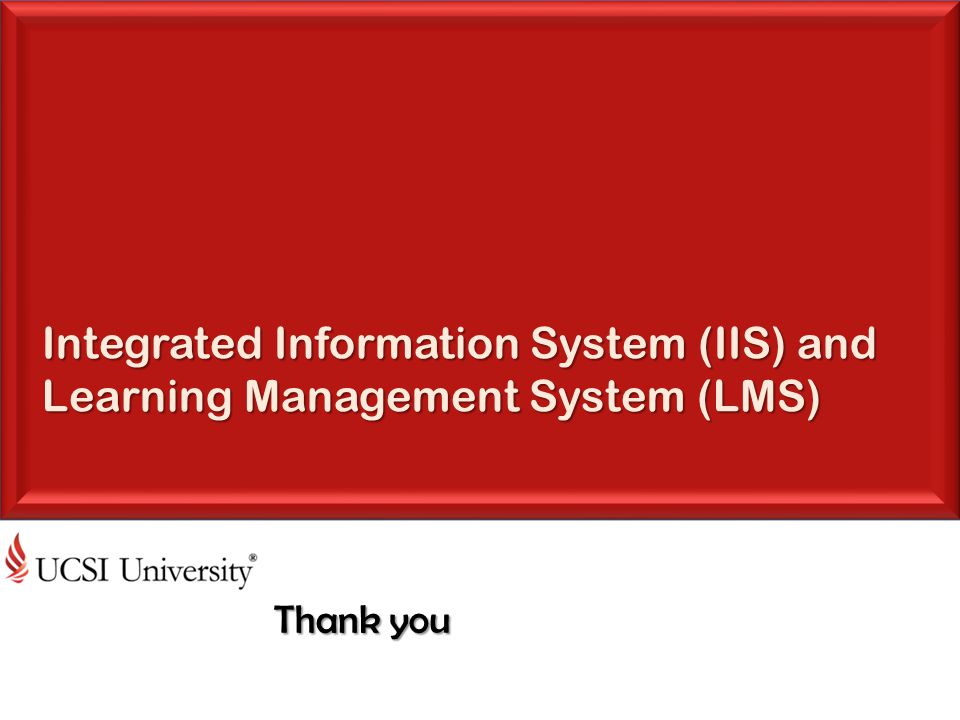 Integrated Information System (IIS) and Learning Management System (LMS) Thank you