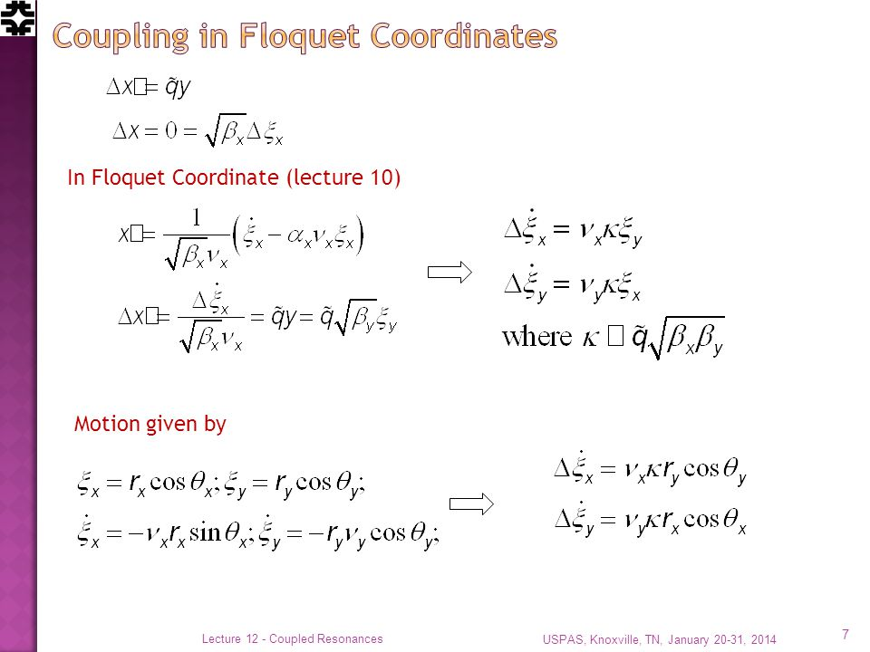 USPAS, Knoxville, TN, January 20-31, 2014 Lecture 12 - Coupled Resonances 18 Returning to the original equations, but examining the sum terms Same sign.