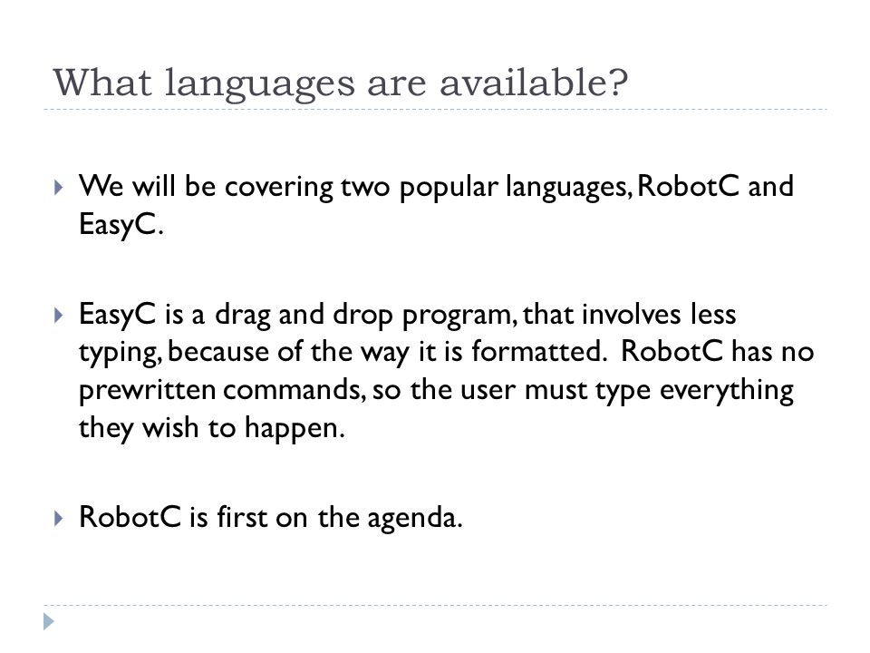 What languages are available?  We will be covering two popular languages, RobotC and EasyC.  EasyC is a drag and drop program, that involves less ty