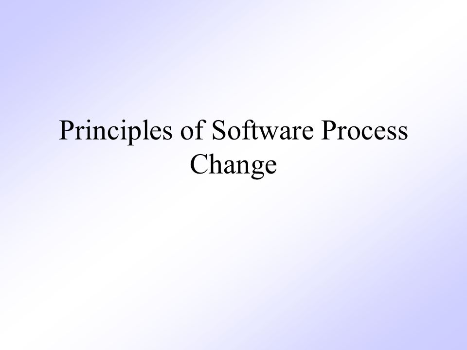 Principles of Software Process Change