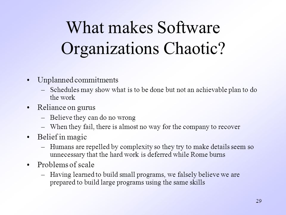 29 What makes Software Organizations Chaotic.