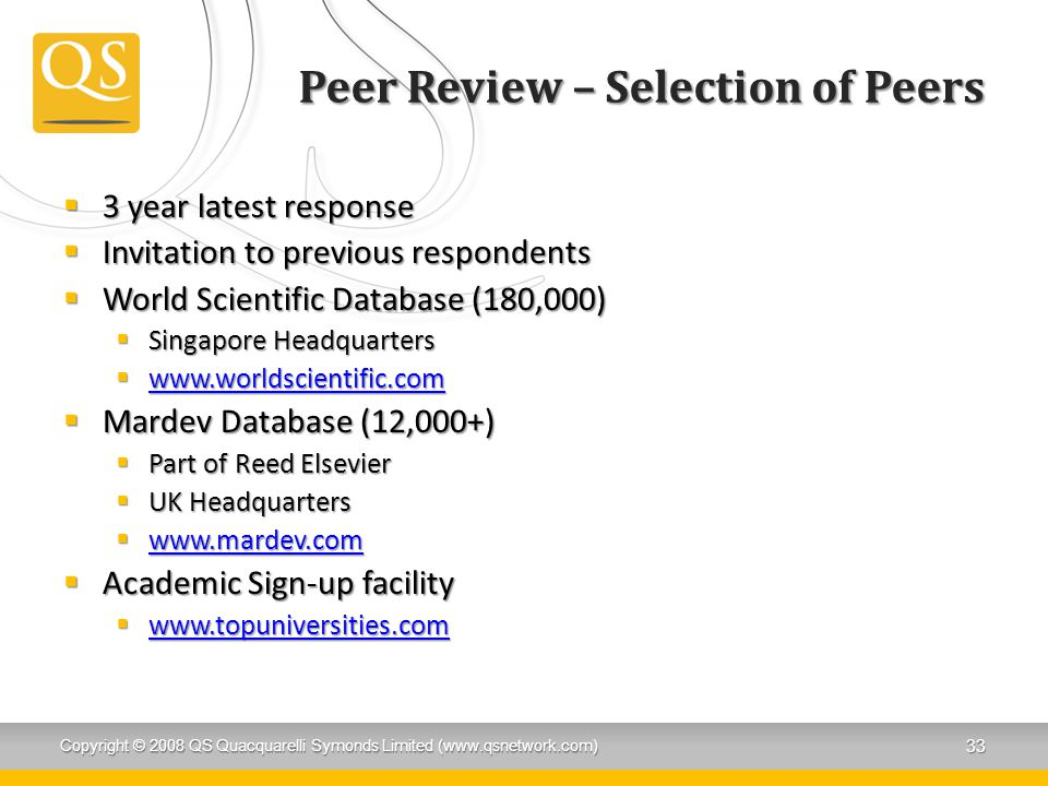 Peer Review – Selection of Peers  3 year latest response  Invitation to previous respondents  World Scientific Database (180,000)  Singapore Headq