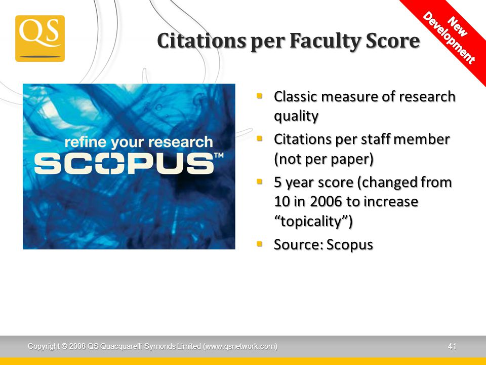 " Classic measure of research quality  Citations per staff member (not per paper)  5 year score (changed from 10 in 2006 to increase ""topicality"") "