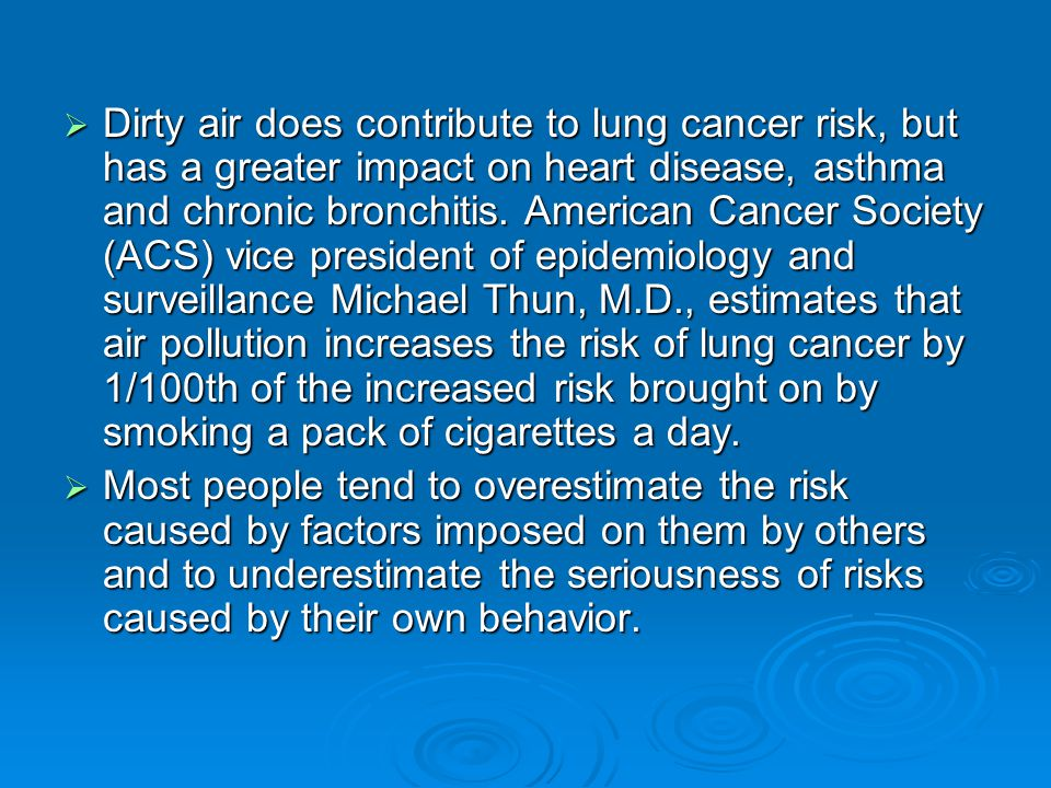  Dirty air does contribute to lung cancer risk, but has a greater impact on heart disease, asthma and chronic bronchitis.