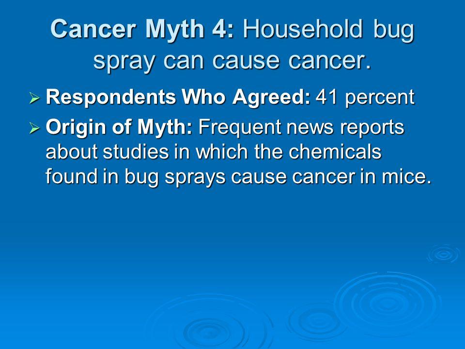 Cancer Myth 4: Household bug spray can cause cancer.