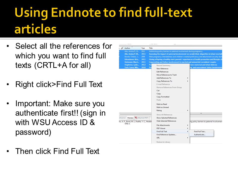Select all the references for which you want to find full texts (CRTL+A for all) Right click>Find Full Text Important: Make sure you authenticate first!.