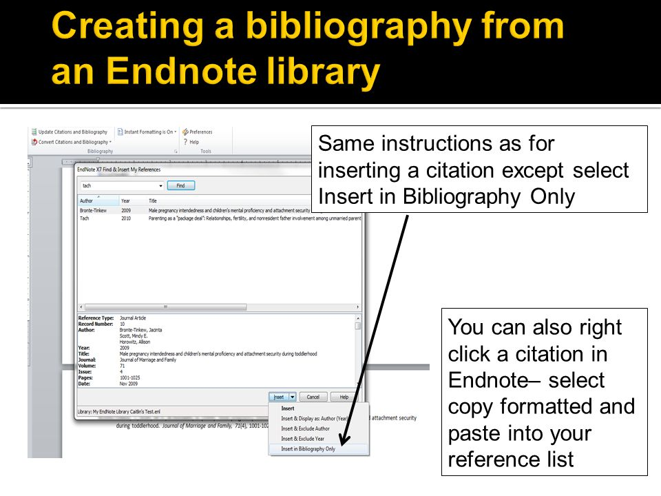 Same instructions as for inserting a citation except select Insert in Bibliography Only You can also right click a citation in Endnote– select copy formatted and paste into your reference list