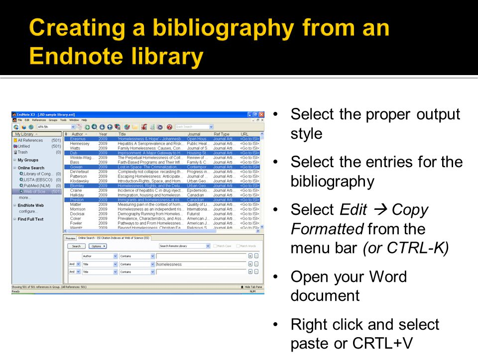 Select the proper output style Select the entries for the bibliography Select Edit  Copy Formatted from the menu bar (or CTRL-K) Open your Word docum
